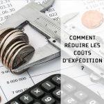 Comment réduire les coûts d'expédition ?